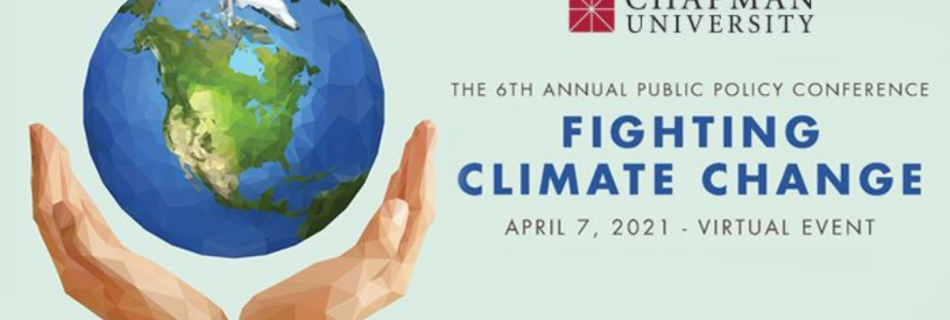 Chapman University's 2021 Public Policy Conference: Fighting Climate Change – 4/7/21